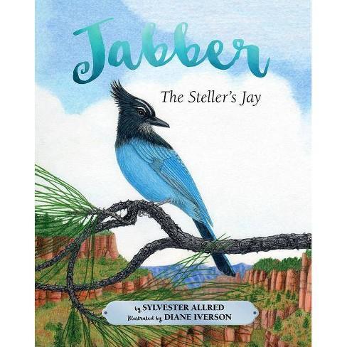 Jabber the Steller's Jay - by  Sylvester Allred (Hardcover) - image 1 of 1