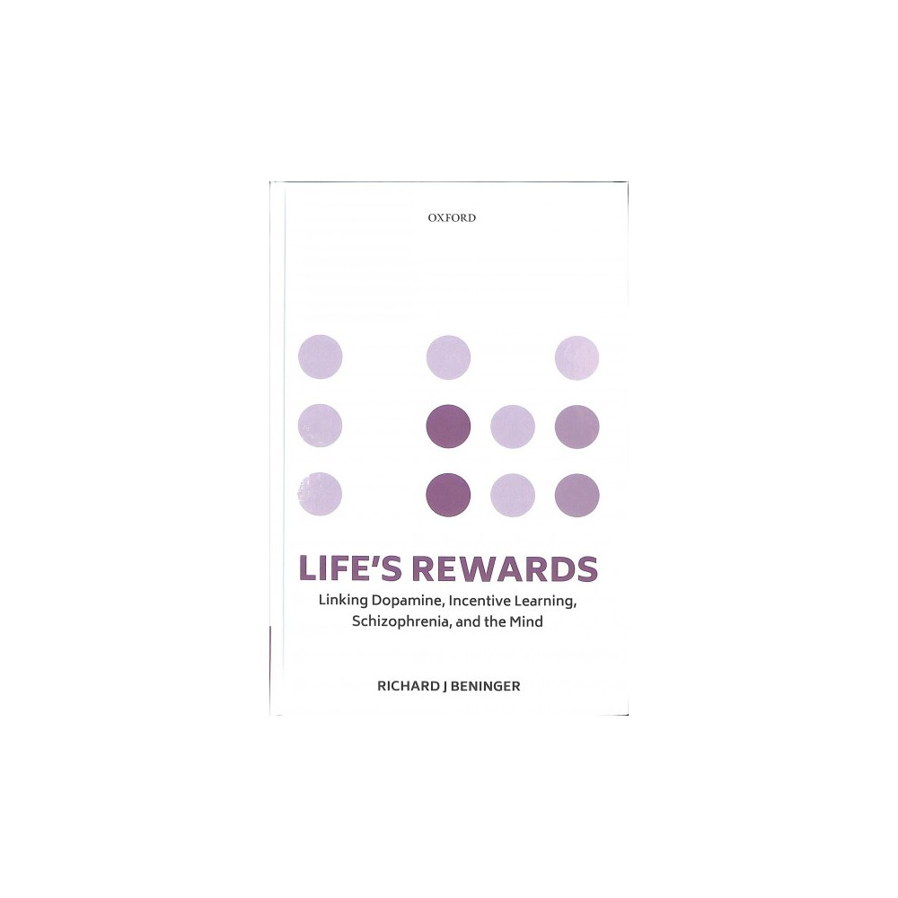 Life's Rewards : Linking Dopamine, Incentive Learning, Schizophrenia, and the Mind - 1 (Hardcover)