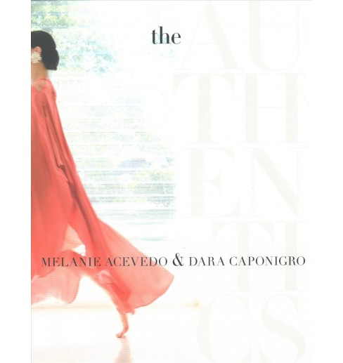 Authentics -  by Melanie Acevedo & Dara Caponigro (Hardcover) - image 1 of 1