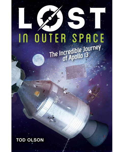 Lost in Outer Space : The Incredible Journey of Apollo 13 (Hardcover) (Tod Olson) - image 1 of 1
