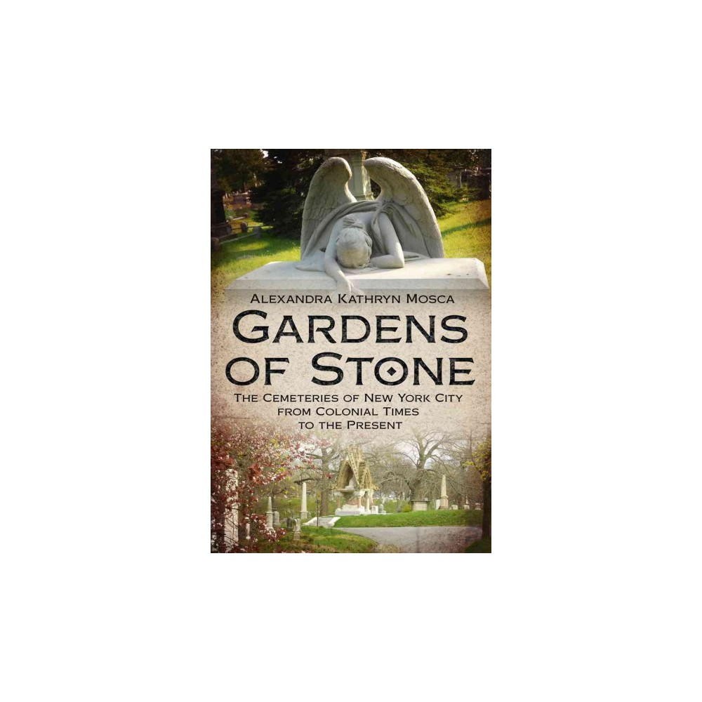Gardens of Stone : The Cemeteries of New York City from Colonial Times to the Present (Paperback)