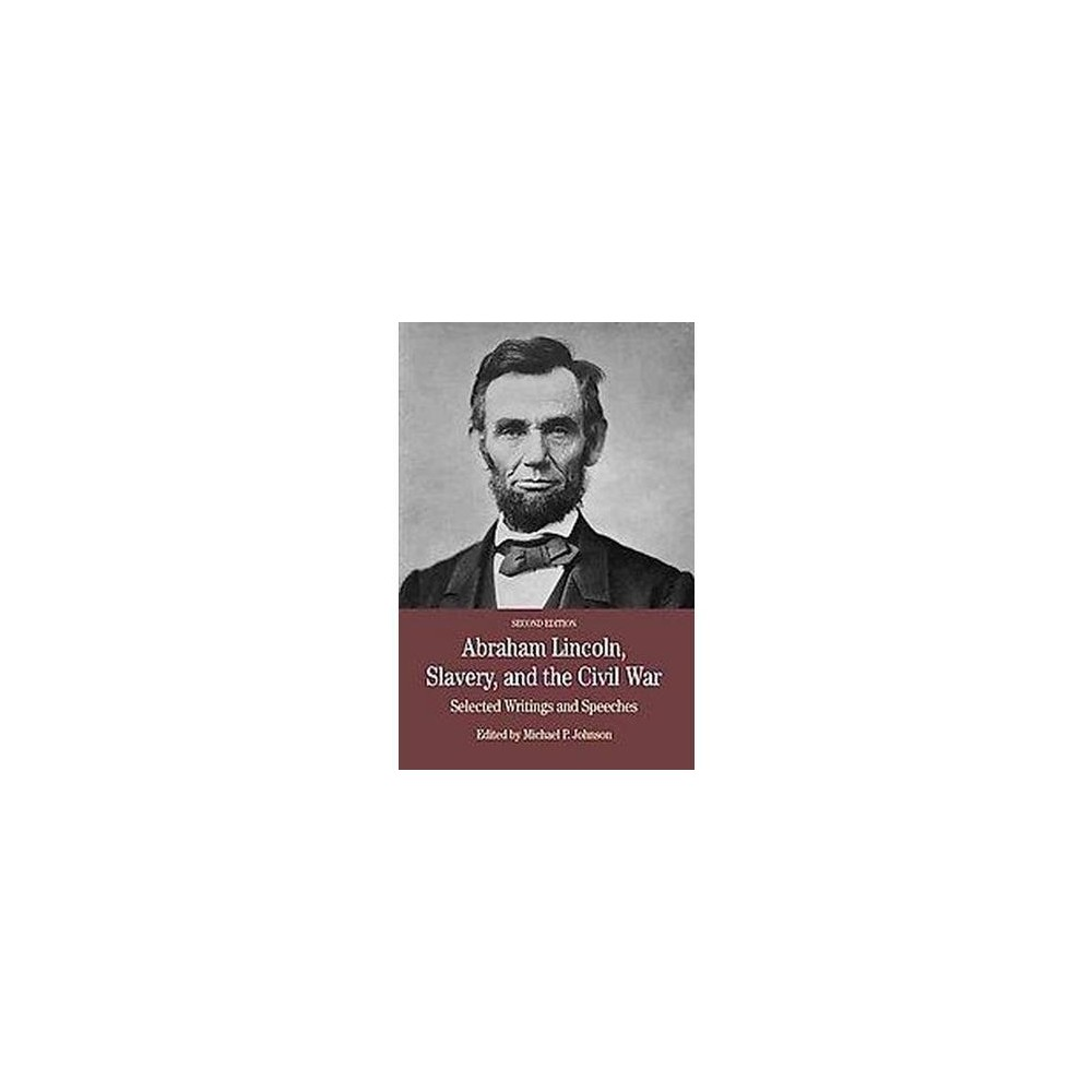 Abraham Lincoln, Slavery, and the Civil War : Selected Writing and Speeches (Paperback)