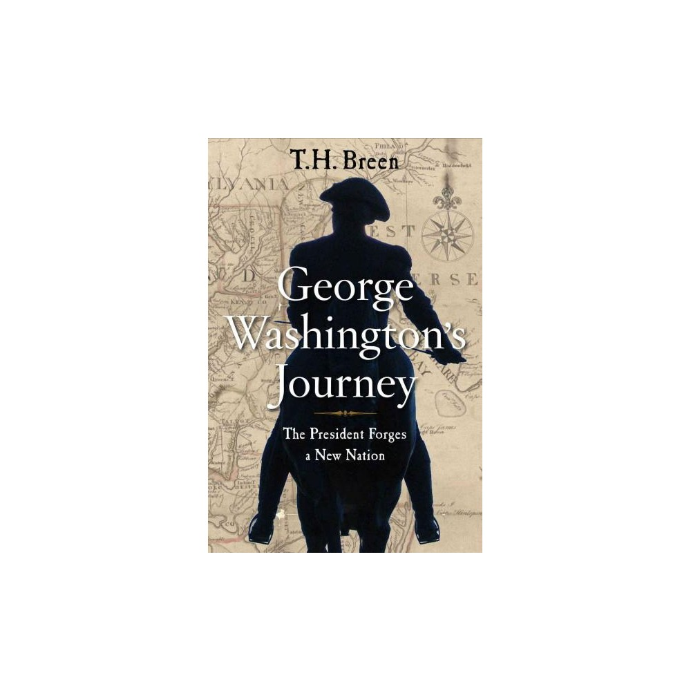 George Washington's Journey : The President Forges a New Nation (Hardcover) (T. H. Breen)