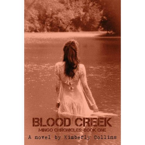 Blood Creek - (Mingo Chronicles) by  Kimberly Collins (Paperback) - image 1 of 1