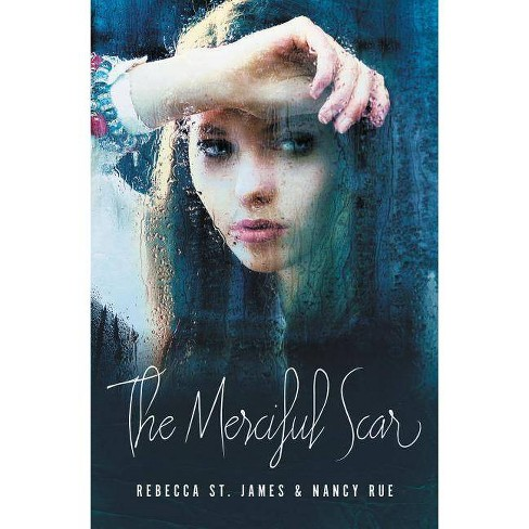 The Merciful Scar - by  Rebecca St James & Nancy N Rue (Paperback) - image 1 of 1