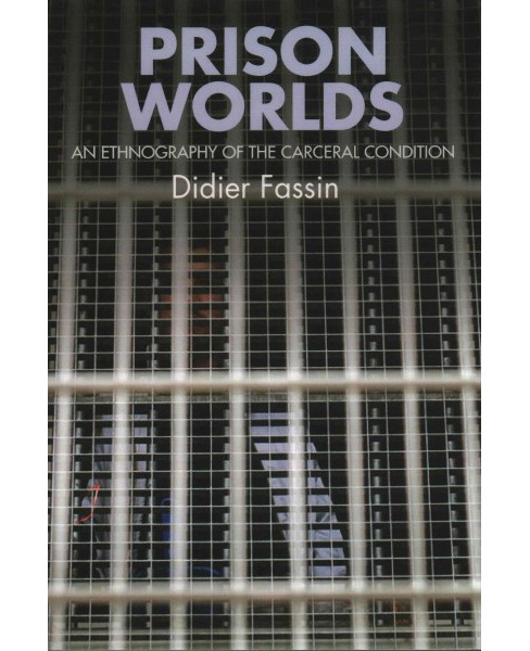 Prison Worlds : An Ethnography of the Carceral Condition (Paperback) (Didier Fassin) - image 1 of 1