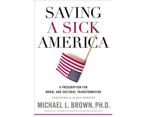 Saving a Sick America : A Prescription for Moral and Cultural Transformation (Hardcover) (Ph.D. Michael - image 1 of 1