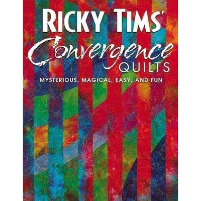 Ricky Tims' Convergence Quilts - (Paperback)
