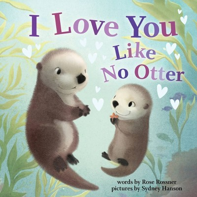 I Love You Like No Otter - by Rose Rossner (Board Book)
