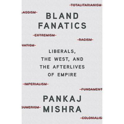Bland Fanatics - by  Pankaj Mishra (Hardcover)