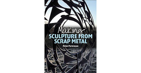 Making Sculpture from Scrap Metal (Paperback) (Peter Parkinson) - image 1 of 1