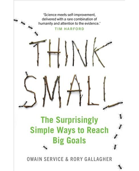 Think Small : The Surprisingly Simple Ways to Reach Big Goals -  Reprint (Paperback) - image 1 of 1