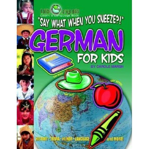 Say What When You Sneeze? German for Kids (Paperback) - (Little Linguists) by  Carole Marsh - image 1 of 1