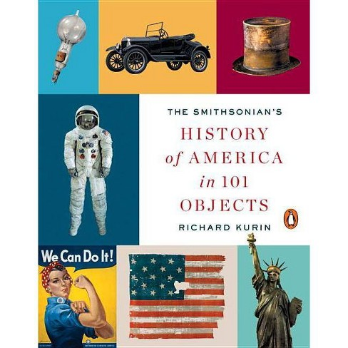 The Smithsonian's History of America in 101 Objects - by  Richard Kurin (Paperback) - image 1 of 1