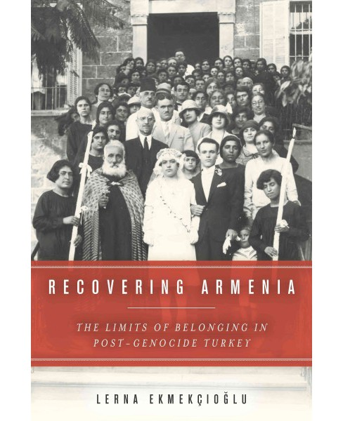 Recovering Armenia : The Limits of Belonging in Post-Genocide Turkey (Paperback) (Lerna Ekmekcioglu) - image 1 of 1