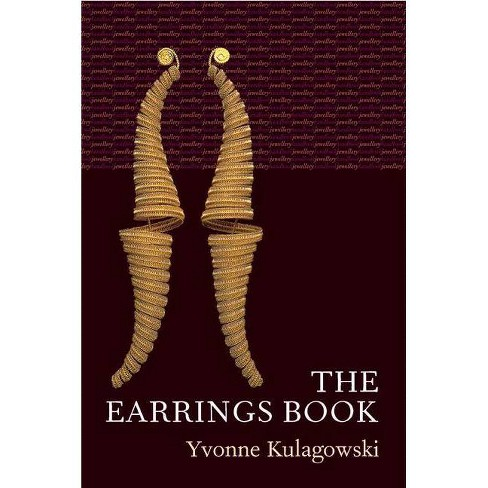 The Earrings Book - (Jewellery Handbooks (Paperback)) by  Yvonne Kulagowski (Paperback) - image 1 of 1