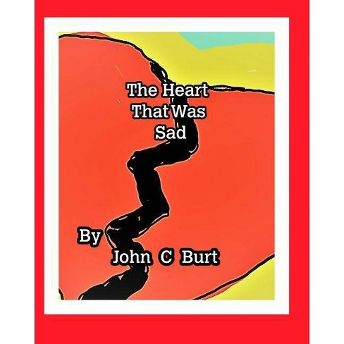 The Heart That Was Sad. - by  John C Burt (Paperback) - image 1 of 1