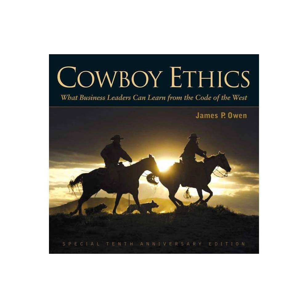 Cowboy Ethics 10th Edition By James P Owen Hardcover