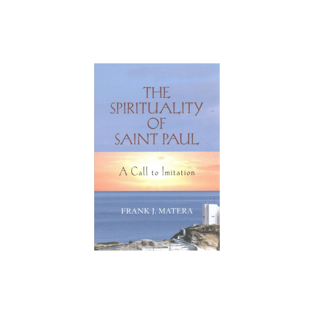 Spirituality of Saint Paul : A Call to Imitation (Paperback) (Frank J. Matera)
