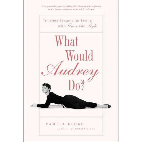 What Would Audrey Do? - by  Pamela Keogh (Paperback) - image 1 of 1