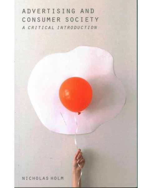 Advertising and Consumer Society : A Critical Introduction (Paperback) (Nicholas Holm) - image 1 of 1