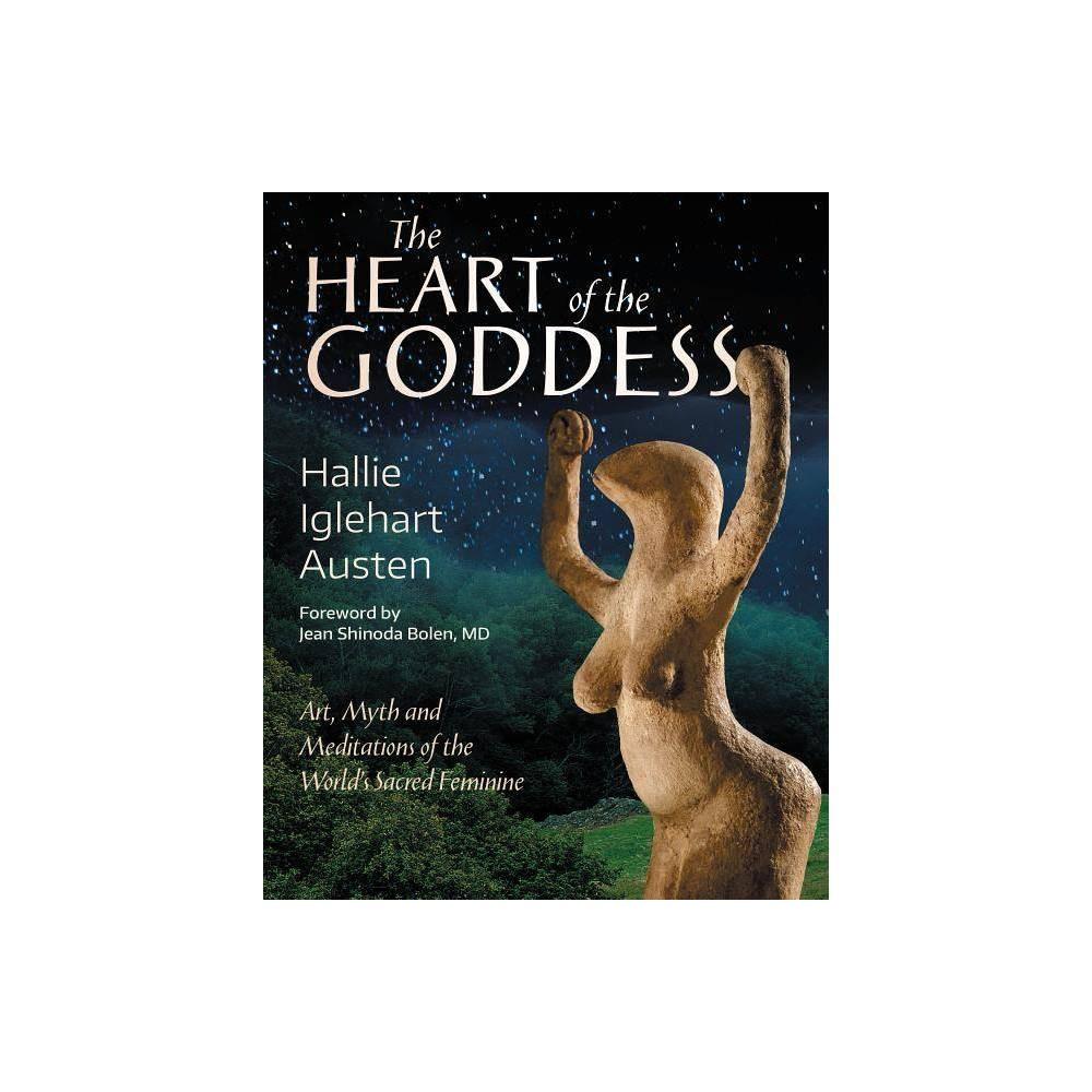 The Heart of the Goddess - by Hallie Iglehart Austen (Paperback) Best