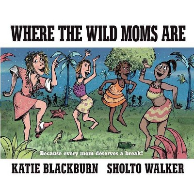 Where the Wild Moms Are (Hardcover) (Katie Blackburn)