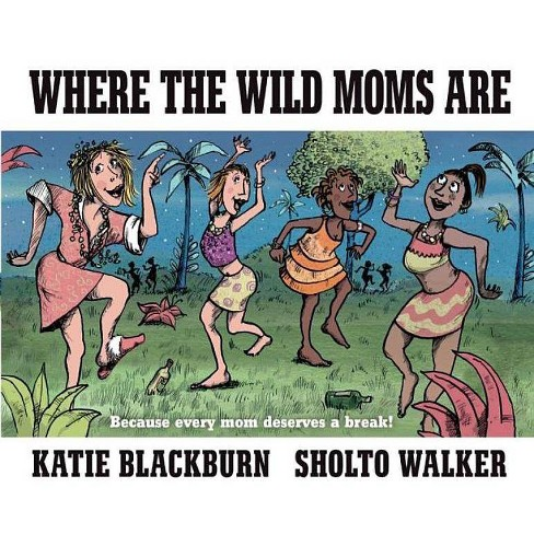 Where the Wild Moms Are (Hardcover) (Katie Blackburn) - image 1 of 1