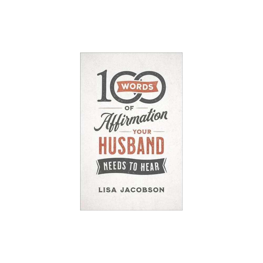 100 Words of Affirmation Your Husband Needs to Hear - by Lisa Jacobson (Paperback)