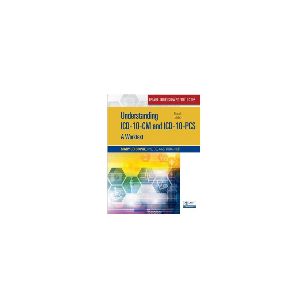 Understanding Icd-10-CM and Icd-10-Pcs : A Worktext: Updated Includes New 2017 Icd-10 Codes (Paperback)