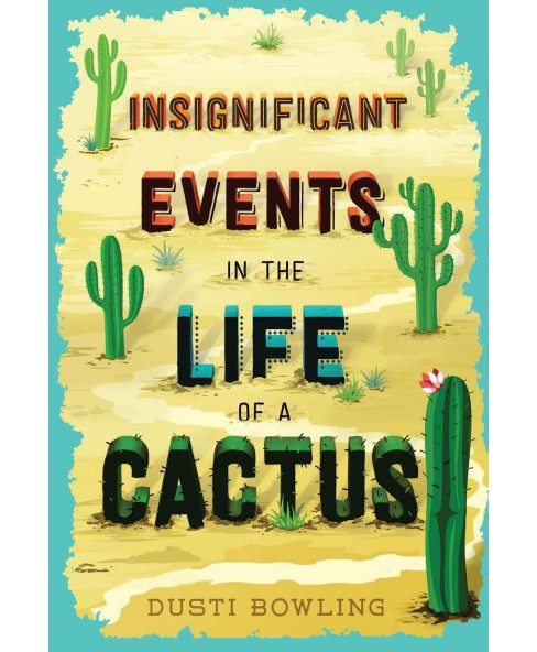 Insignificant Events in the Life of a Cactus -  by Dusti Bowling (Hardcover) - image 1 of 1