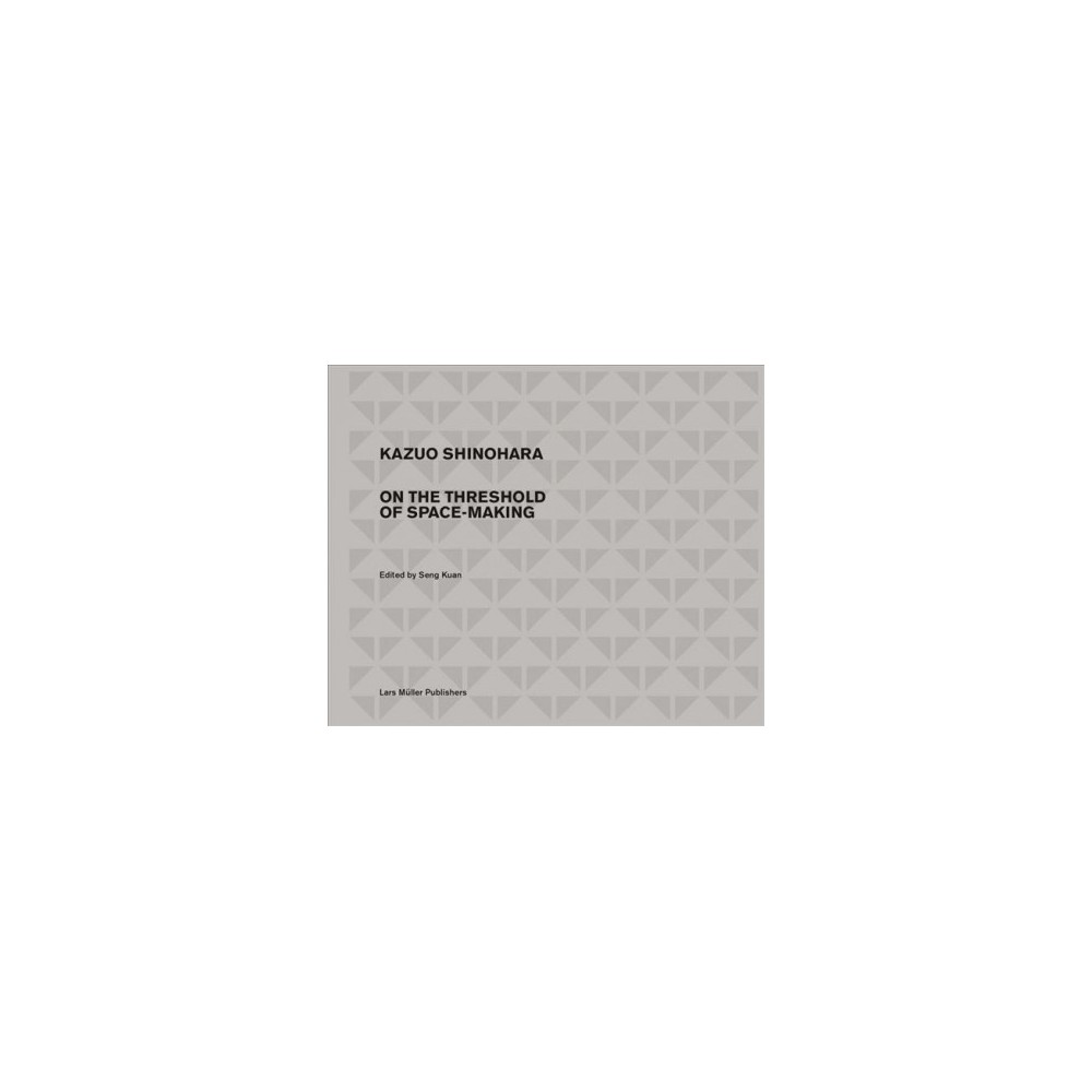 Kazuo Shinohara : On the Threshold of Space-Making - (Hardcover)