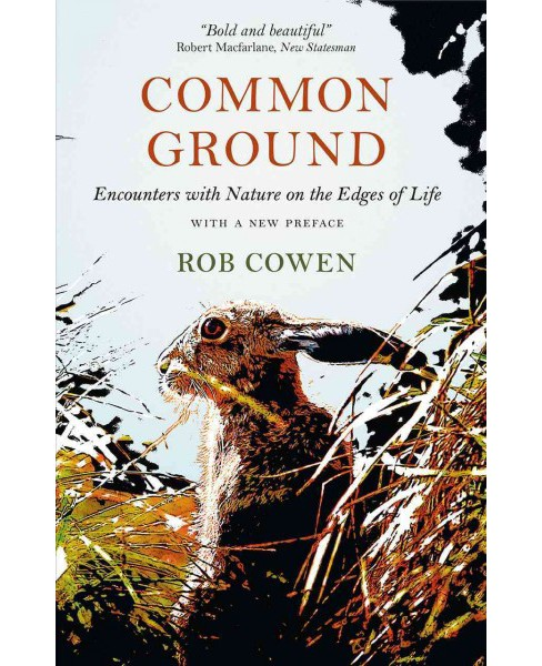 Common Ground : Encounters With Nature at the Edges of Life (Hardcover) (Rob Cowen) - image 1 of 1