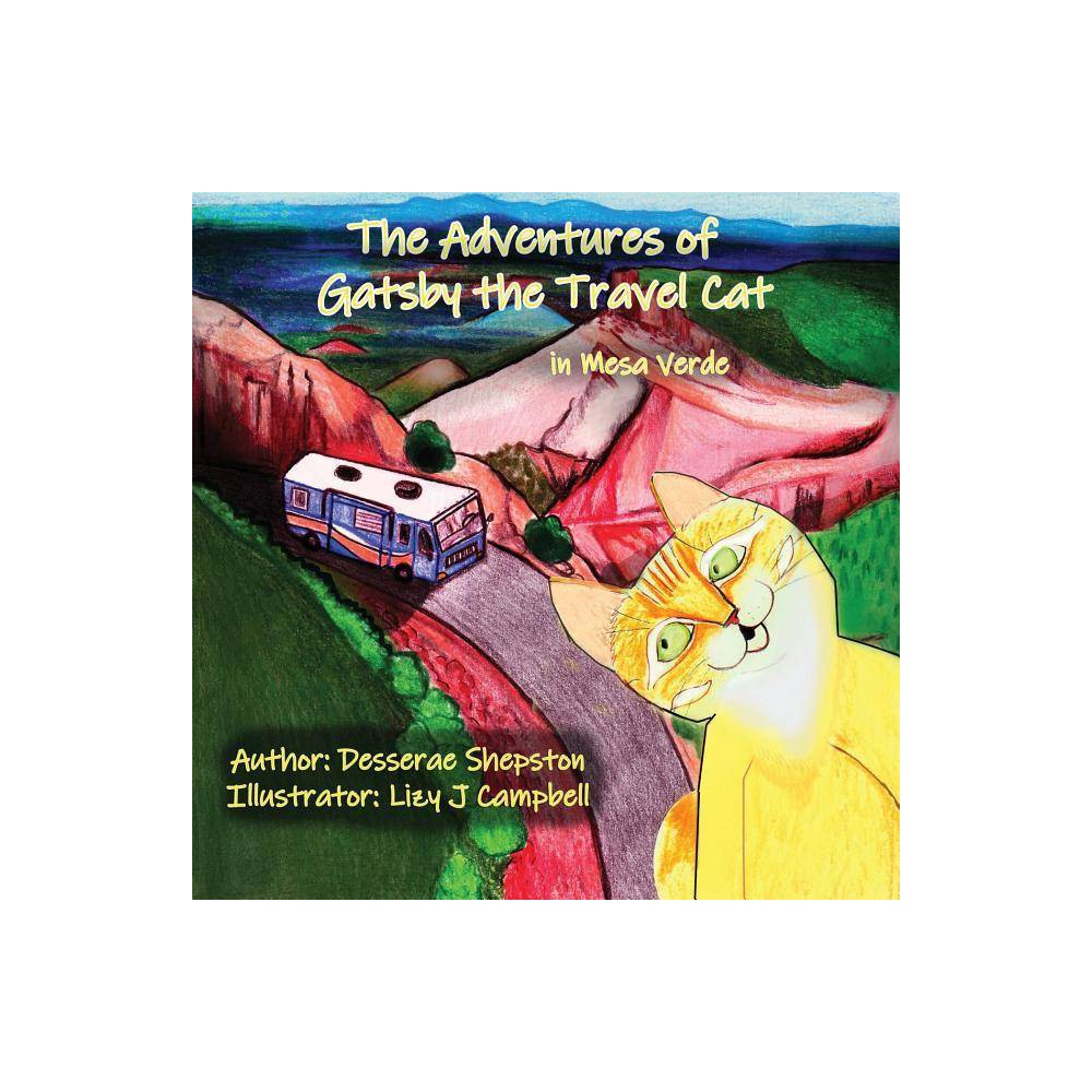 The Adventures Of Gatsby The Travel Cat In Mesa Verde By Desserae Shepston Paperback