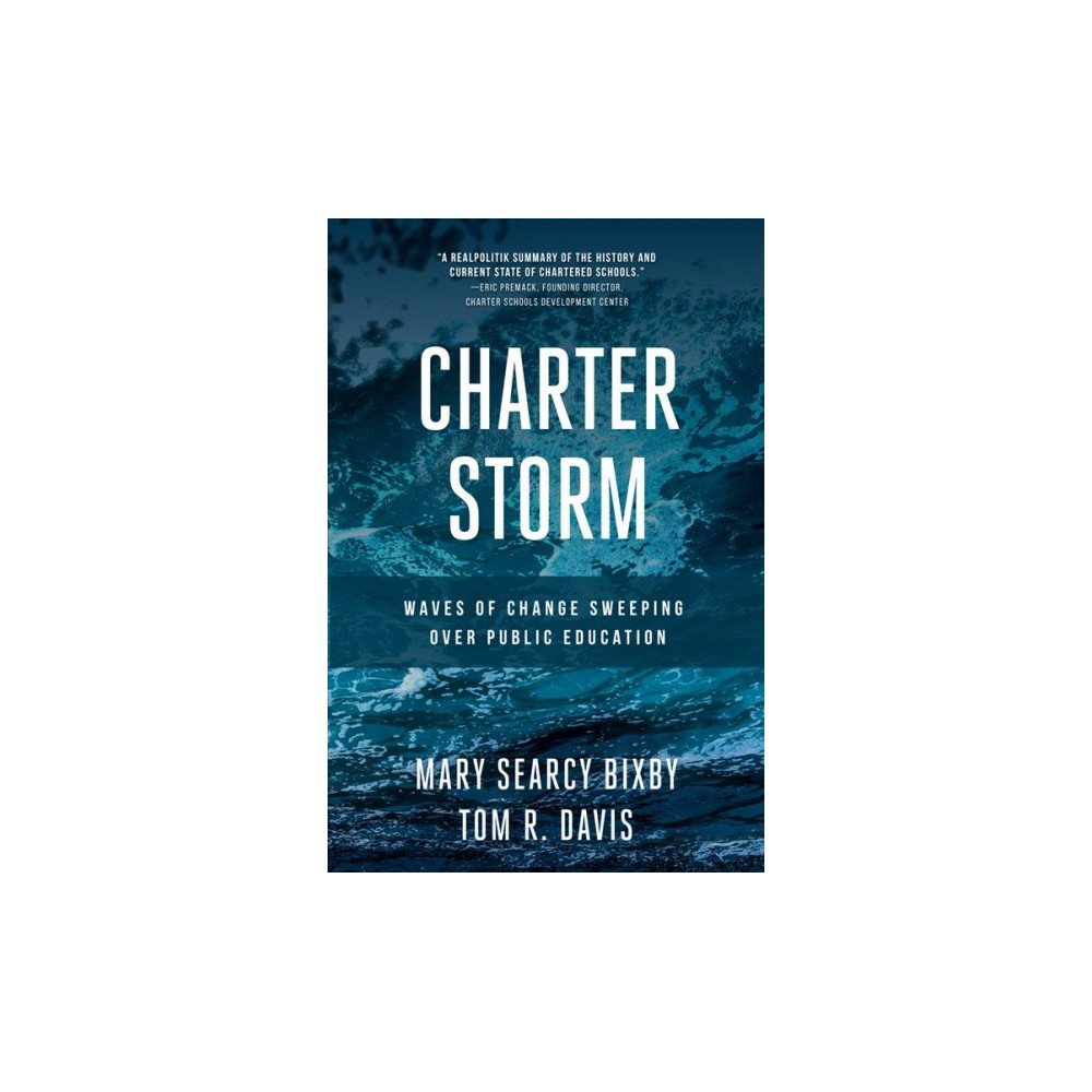 Charter Storm : Waves of Change Sweeping over Public Education - 1 (Paperback)
