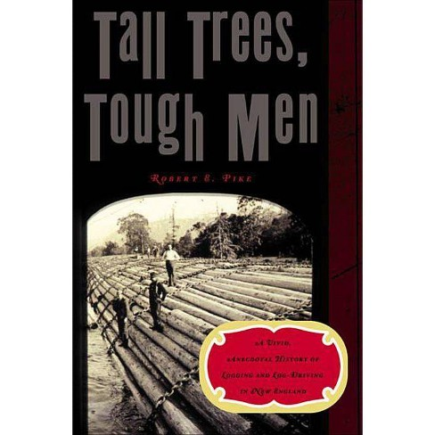 Tall Trees, Tough Men - (Vivid, Anecdotal History of Logging and Log-Driving in New E) (Paperback) - image 1 of 1
