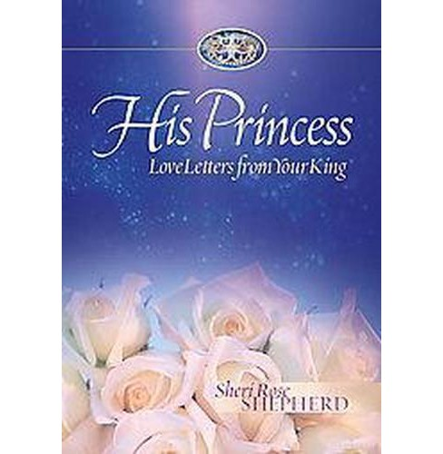 His Princess : Love Letter from Your King (Hardcover) (Sheri Rose Shepherd) - image 1 of 1
