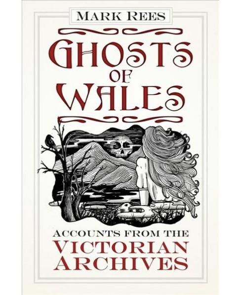 Ghosts of Wales : Accounts from the Victorian Archives -  by Mark Rees (Paperback) - image 1 of 1