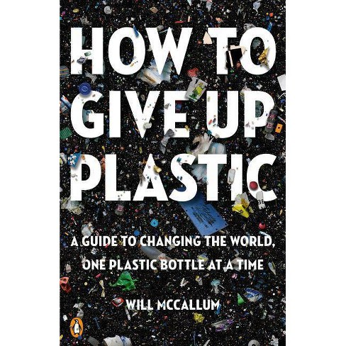 How to Give Up Plastic - by  Will McCallum (Paperback) - image 1 of 1