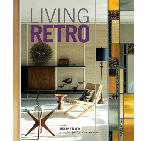 Living Retro (Reissue) (Hardcover) (Andrew Weaving) - image 1 of 1