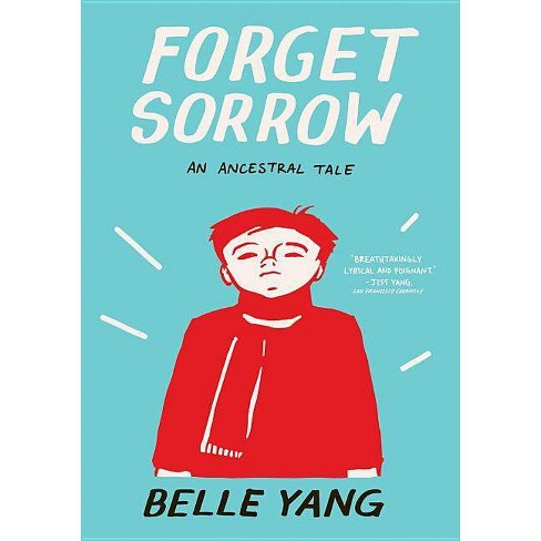 Forget Sorrow - by  Belle Yang (Paperback) - image 1 of 1