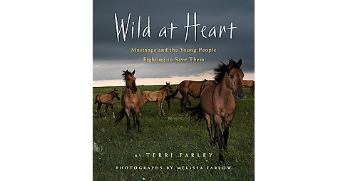 Wild at Heart : Mustangs and the Young People Fighting to Save Them (Hardcover) (Terri Farley) - image 1 of 1