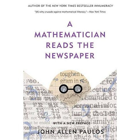 A Mathematician Reads the Newspaper - by  John Allen Paulos (Paperback) - image 1 of 1