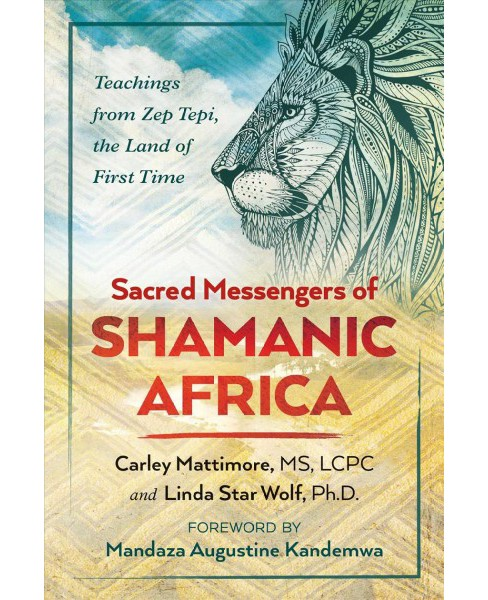 Sacred Messengers of Shamanic Africa : Teachings from Zep Tepi, the Land of First Time -  (Paperback) - image 1 of 1