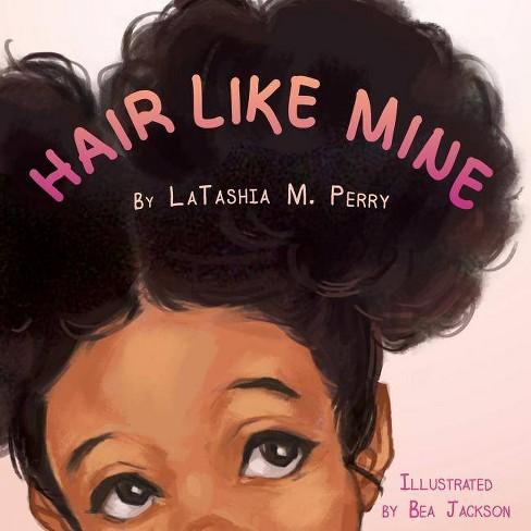 Hair Like Mine - (Kids Like Mine) by  Latashia M Perry (Paperback) - image 1 of 1