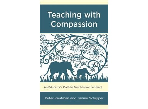 Teaching With Compassion : An Educator's Oath to Teach from the Heart -  (Hardcover) - image 1 of 1