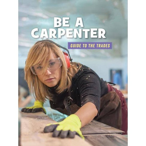 Be a Carpenter - (21st Century Skills Library: Guide to the Trades) by  Wil Mara (Paperback) - image 1 of 1
