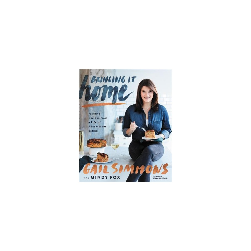 Bringing It Home : Favorite Recipes from a Life of Adventurous Eating - by Gail Simmons (Hardcover)