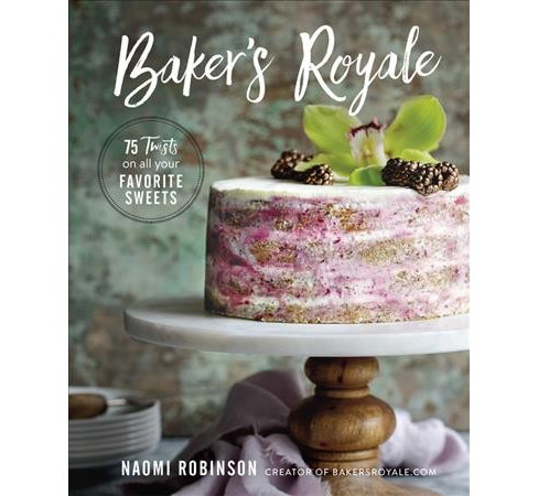 Baker's Royale : 75 Twists on All Your Favorite Sweets (Hardcover) (Naomi Robinson) - image 1 of 1