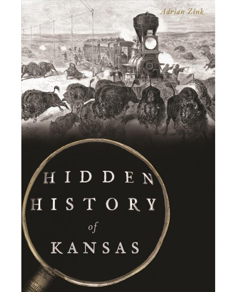 Hidden History of Kansas -  by Adrian Zink (Paperback) - image 1 of 1